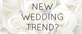 New Wedding Trend?