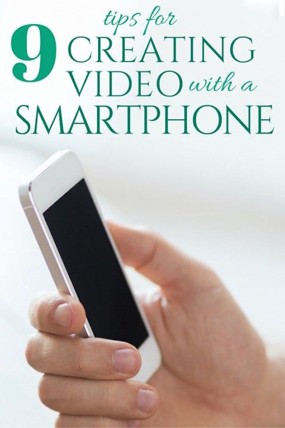 9 Tips for Creating Videos with your Smartphone